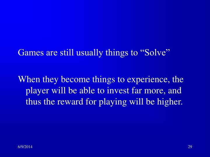 "Games are still usually things to ""Solve"""