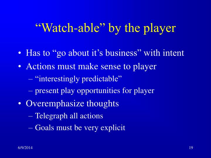 """Watch-able"" by the player"