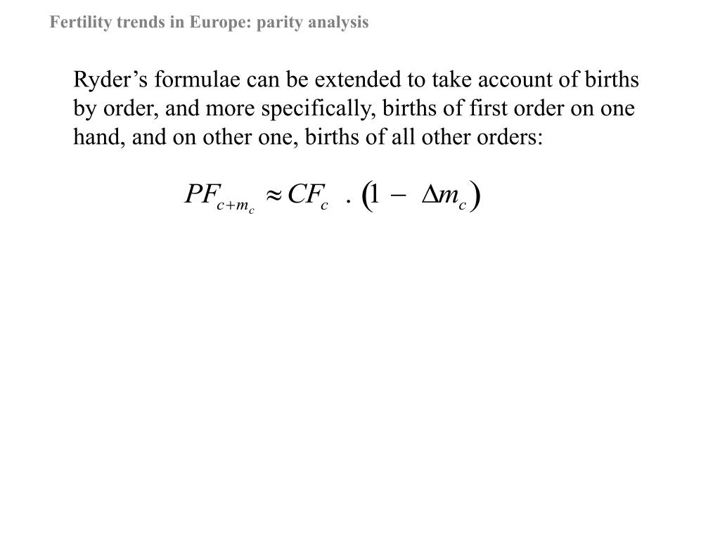 Ryder's formulae can be extended to take account of births by order, and more specifically, births of first order on one hand, and on other one, births of all other orders: