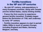 fertility transitions in the 18 th and 19 th centuries
