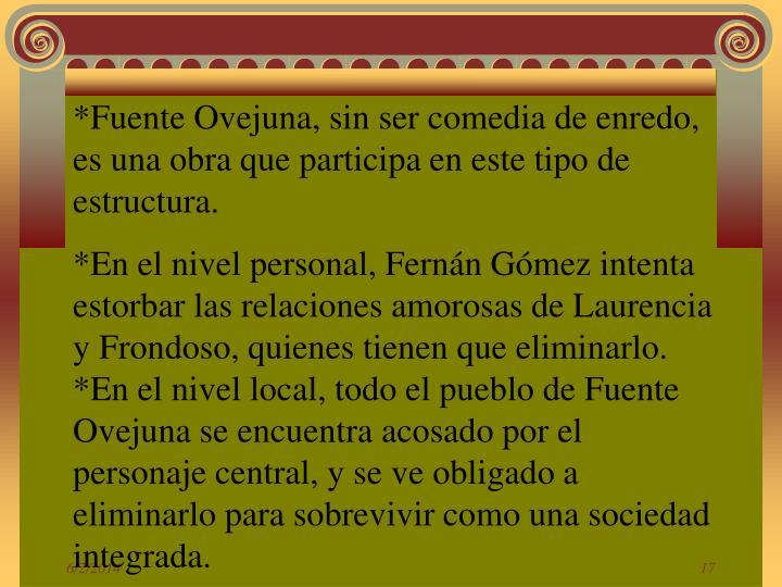 *Fuente Ovejuna, sin ser comedia de enredo, es una obra que participa en este tipo de estructura.
