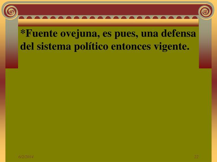 *Fuente ovejuna, es pues, una defensa del sistema político entonces vigente.