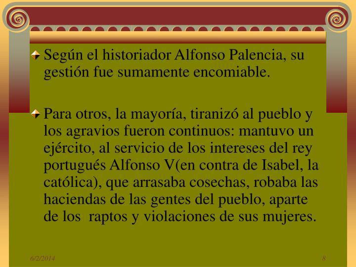 Según el historiador Alfonso Palencia, su gestión fue sumamente encomiable.