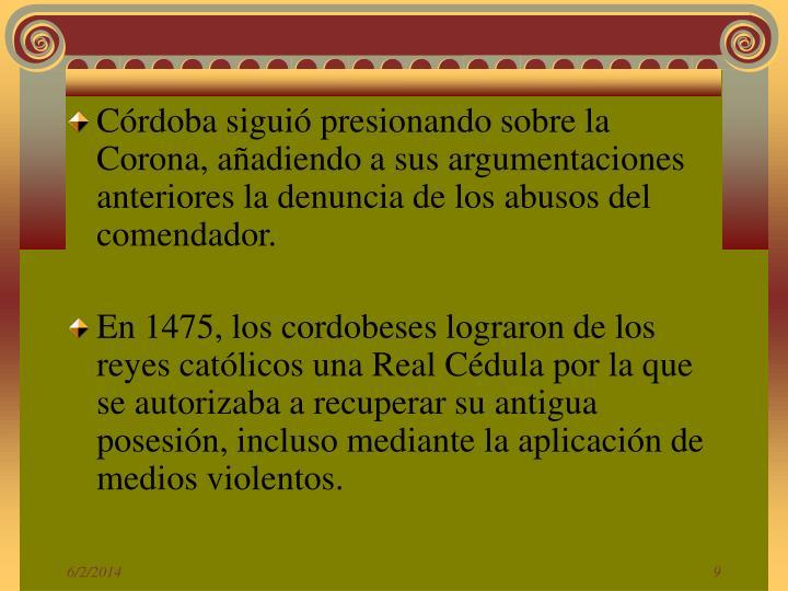 Córdoba siguió presionando sobre la Corona, añadiendo a sus argumentaciones anteriores la denuncia de los abusos del comendador.