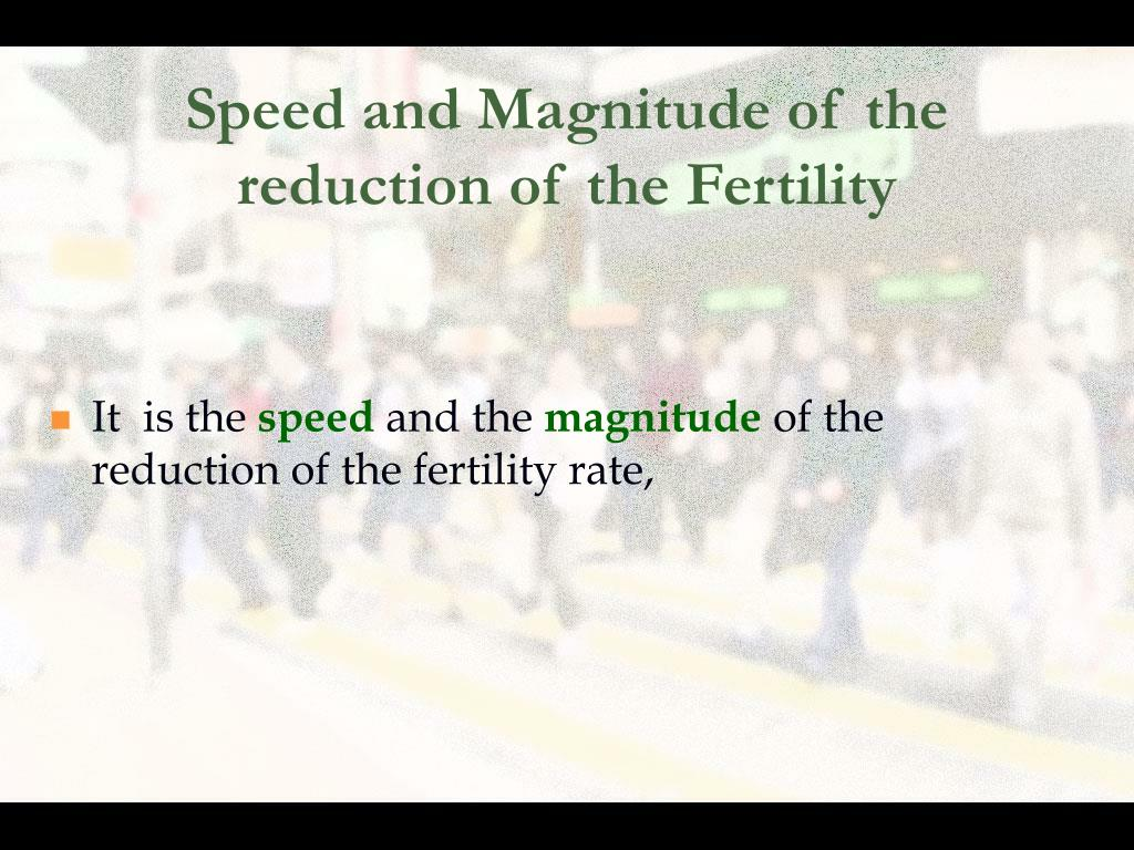 Speed and Magnitude of the reduction of the Fertility