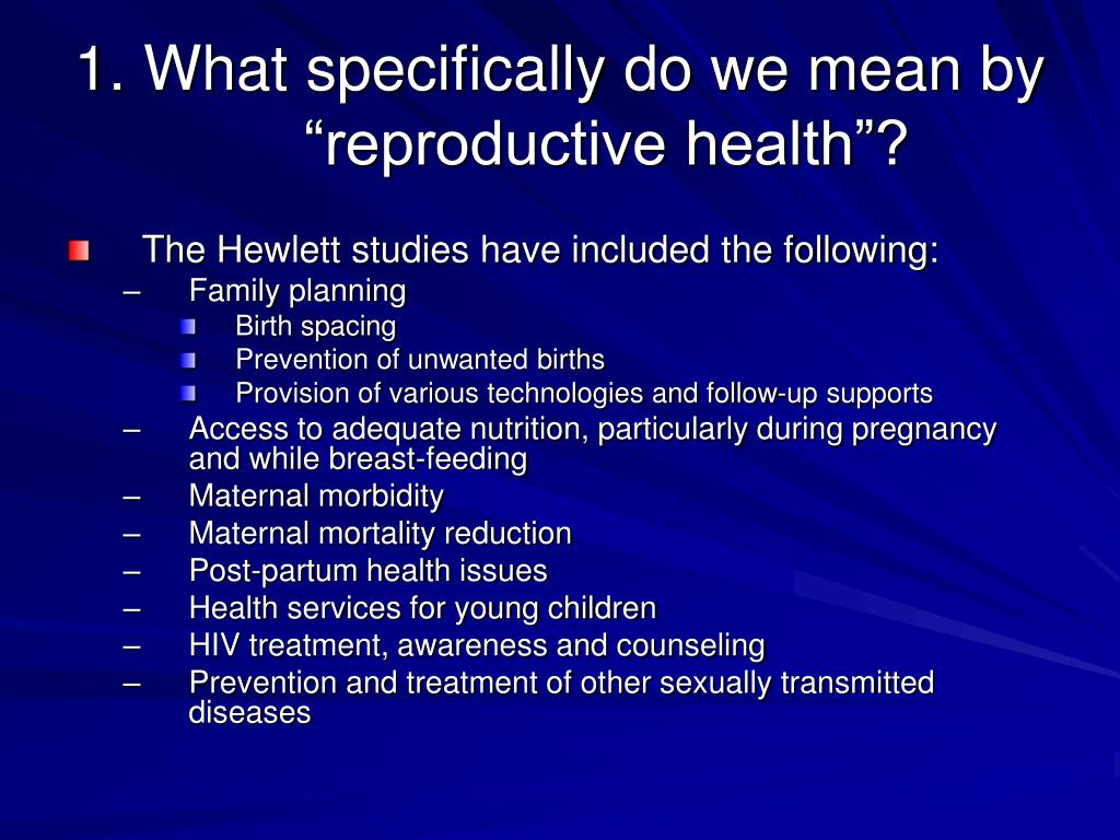 "1. What specifically do we mean by  ""reproductive health""?"
