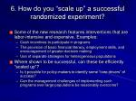 6 how do you scale up a successful randomized experiment