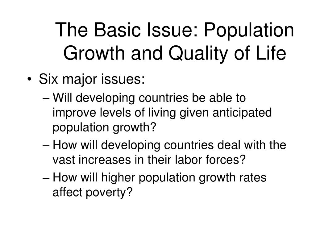 The Basic Issue: Population Growth and Quality of Life