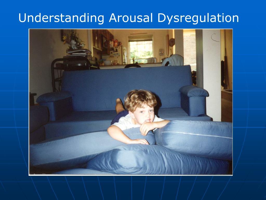 Understanding Arousal Dysregulation