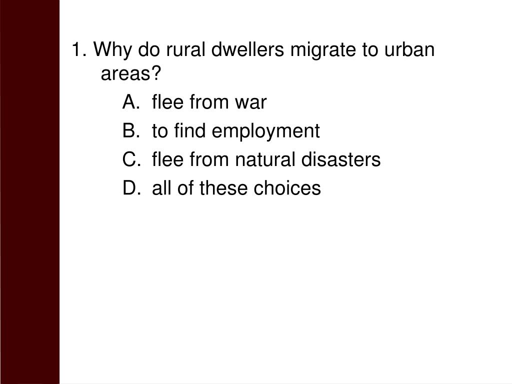 1. Why do rural dwellers migrate to urban areas?