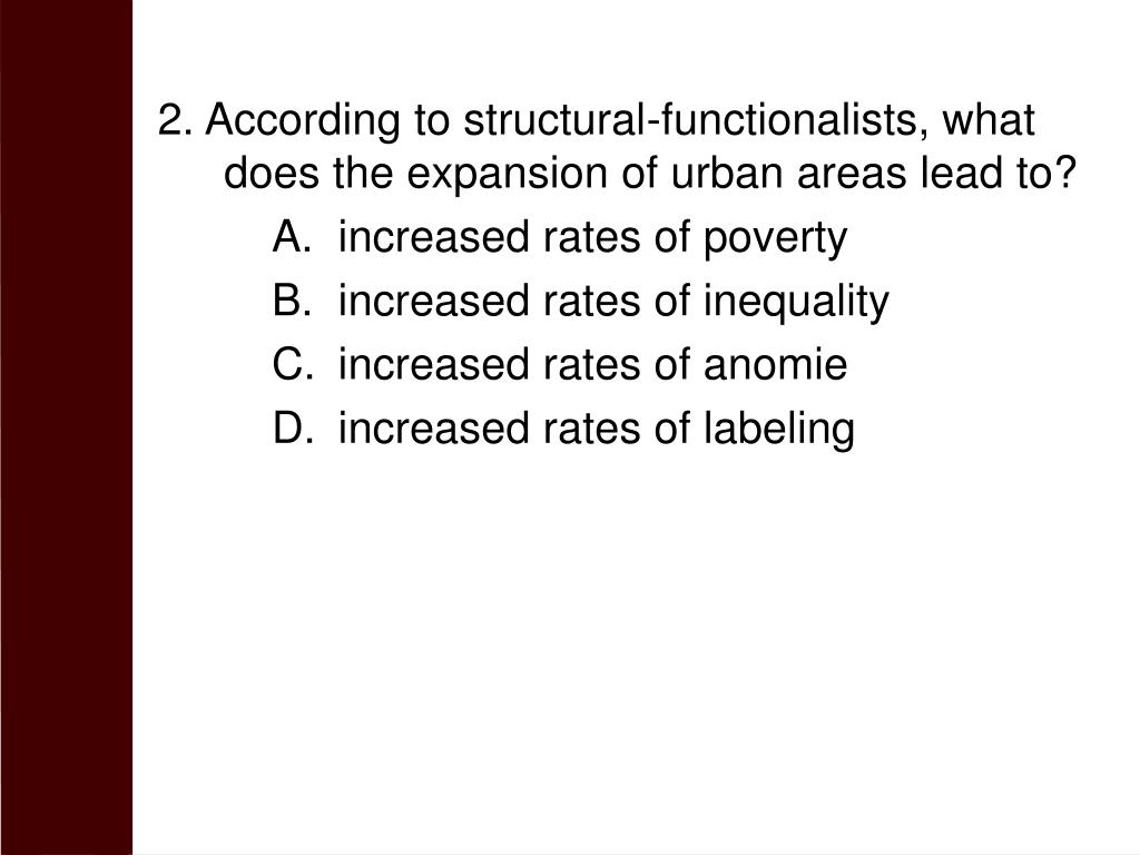 2. According to structural-functionalists, what does the expansion of urban areas lead to?