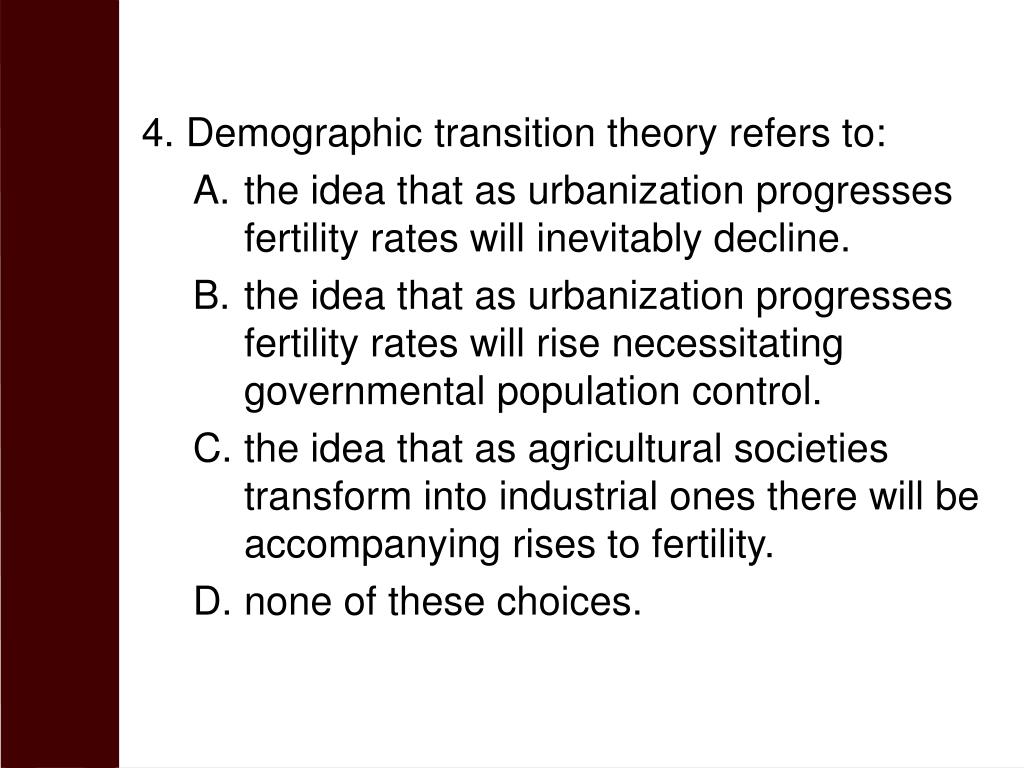 4. Demographic transition theory refers to: