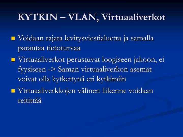KYTKIN – VLAN, Virtuaaliverkot