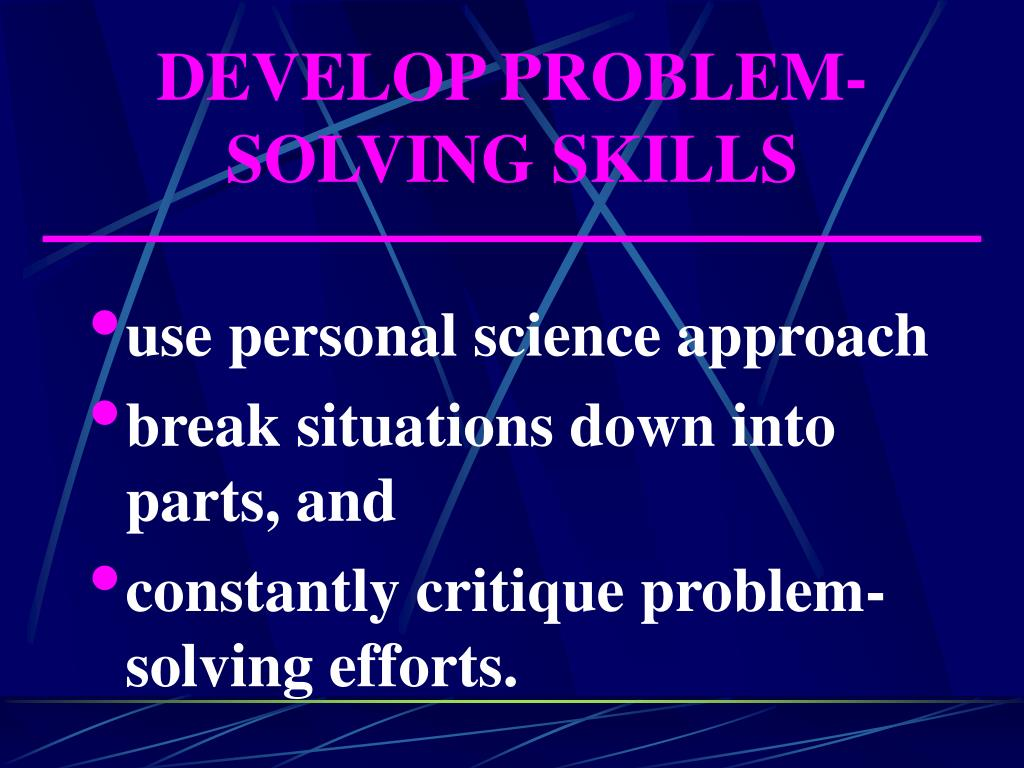 DEVELOP PROBLEM-SOLVING SKILLS