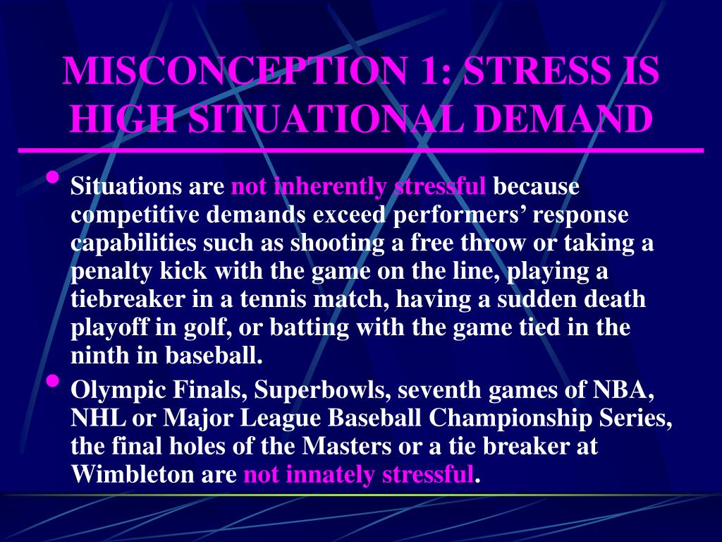 MISCONCEPTION 1: STRESS IS HIGH SITUATIONAL DEMAND