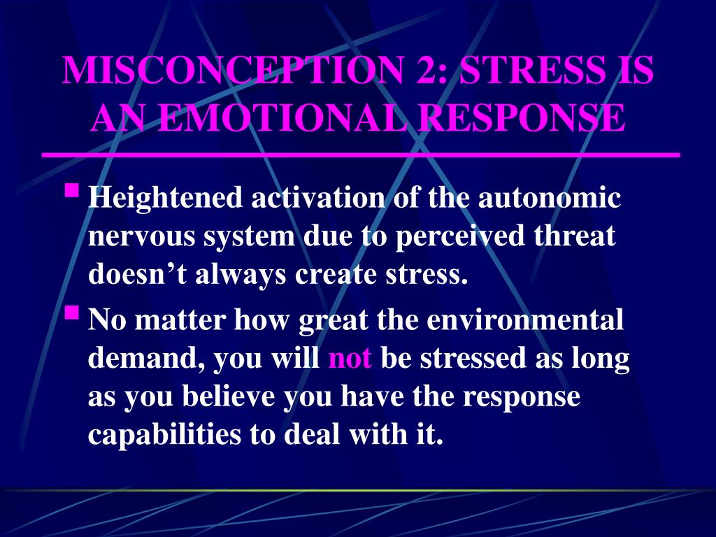 MISCONCEPTION 2: STRESS IS AN EMOTIONAL RESPONSE