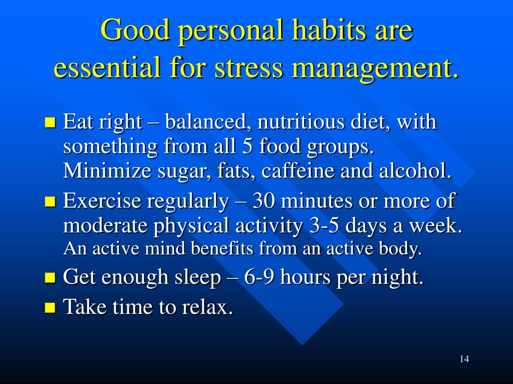 Good personal habits are essential for stress management.