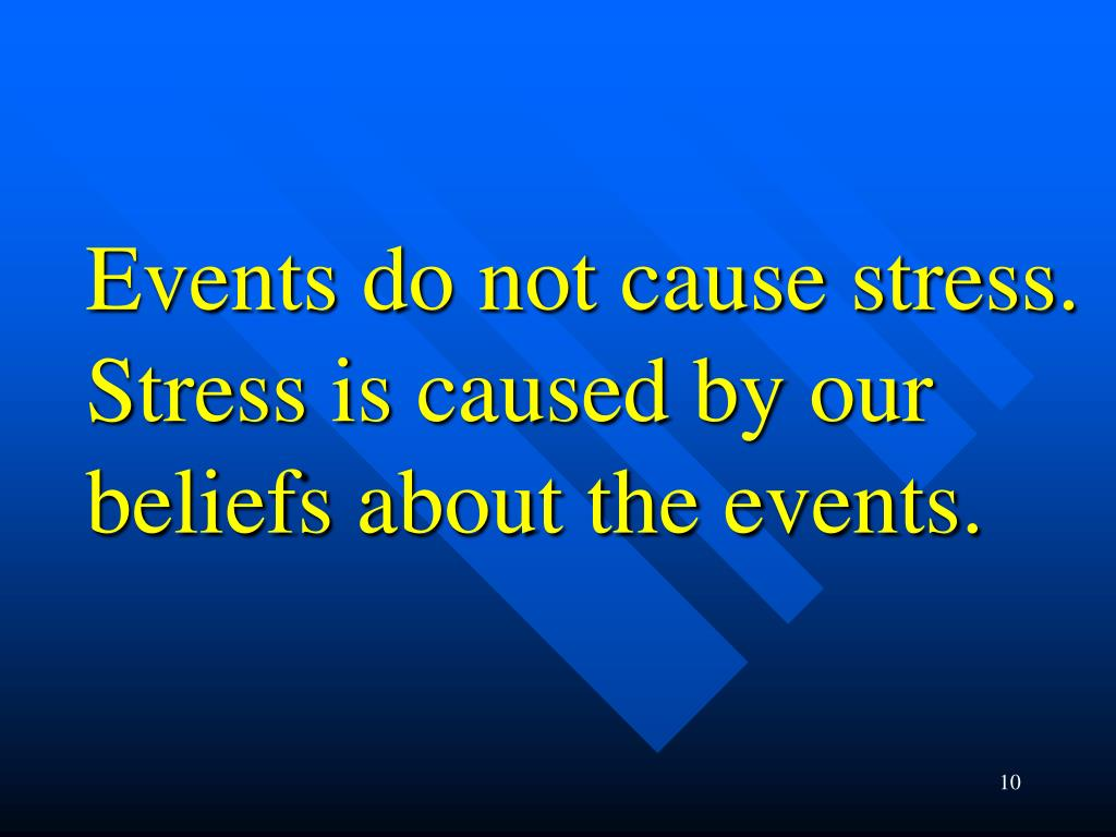 Events do not cause stress.