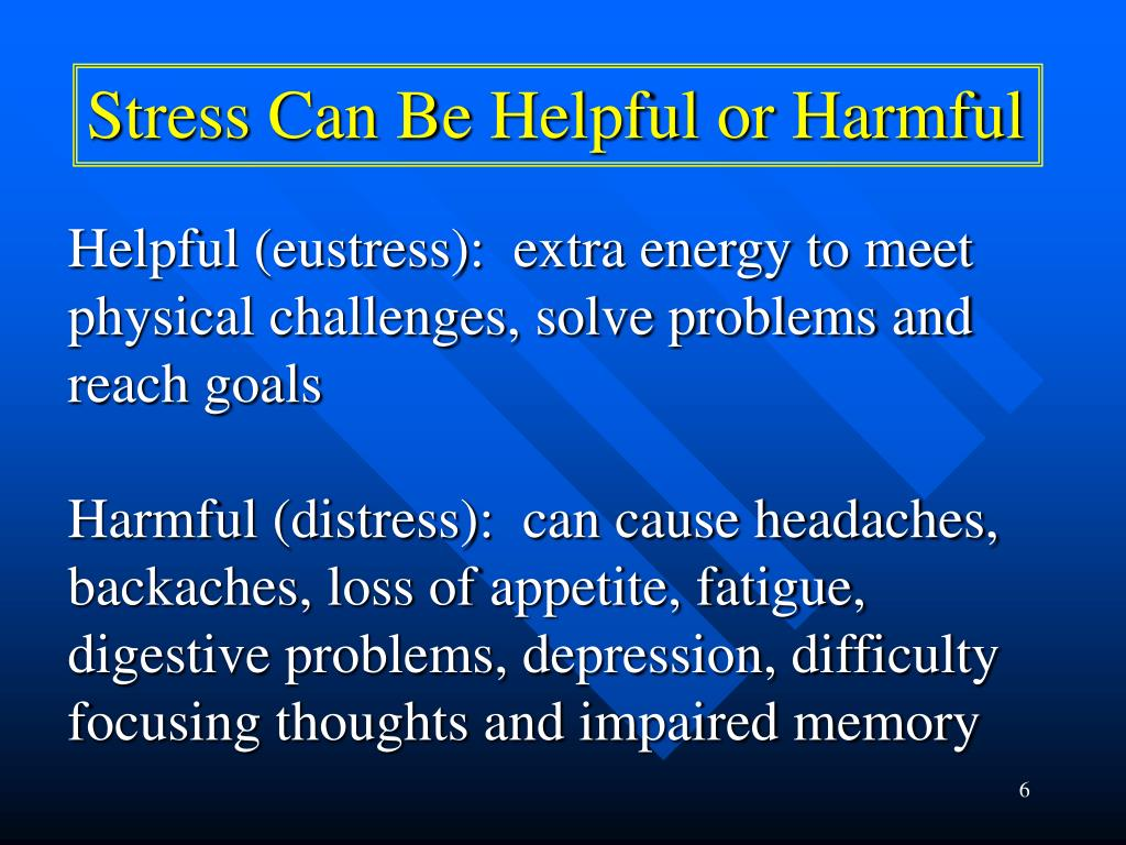 Stress Can Be Helpful or Harmful