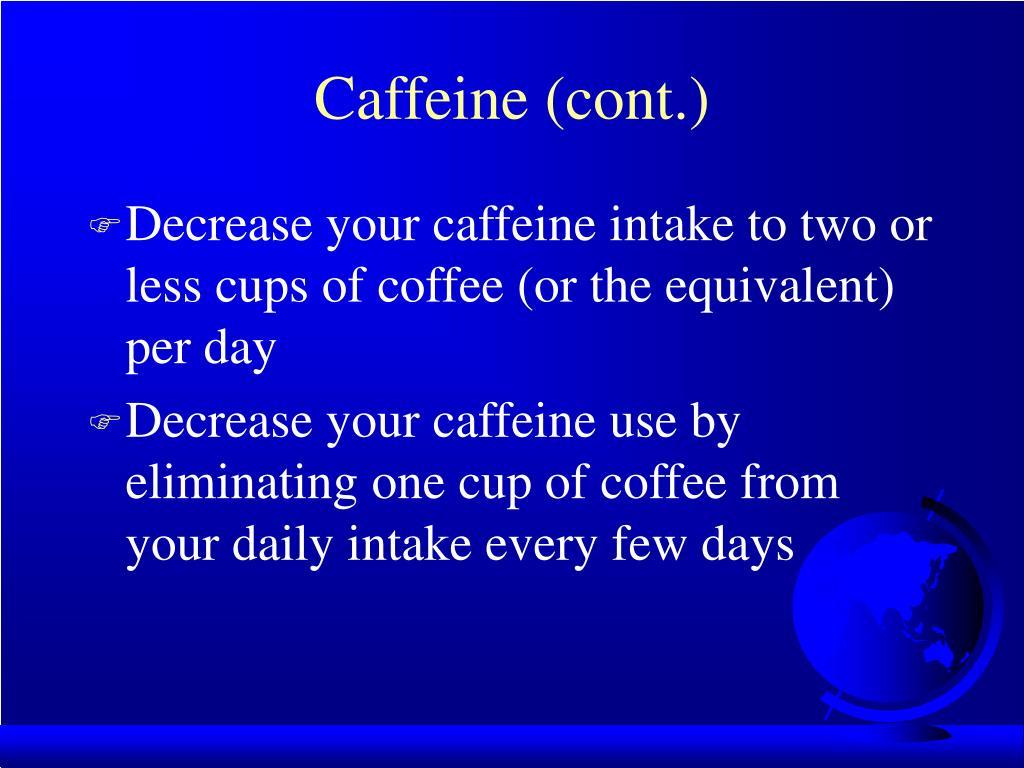 Caffeine (cont.)