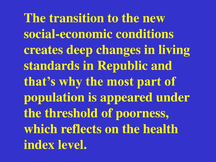 The transition to the new social-economic conditions creates deep changes in living standards in Rep...