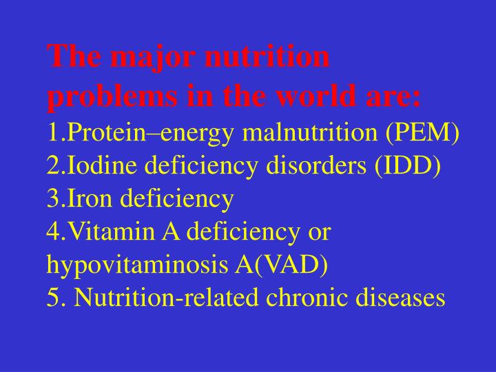 The major nutrition problems in the world are: