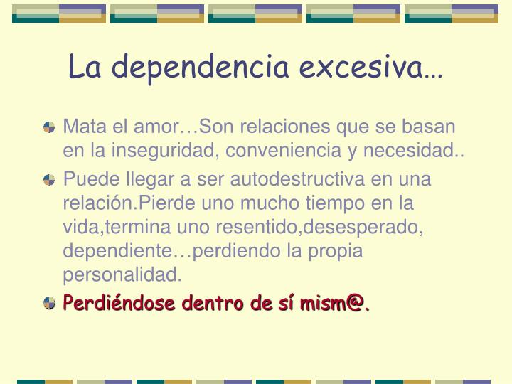 La dependencia excesiva…
