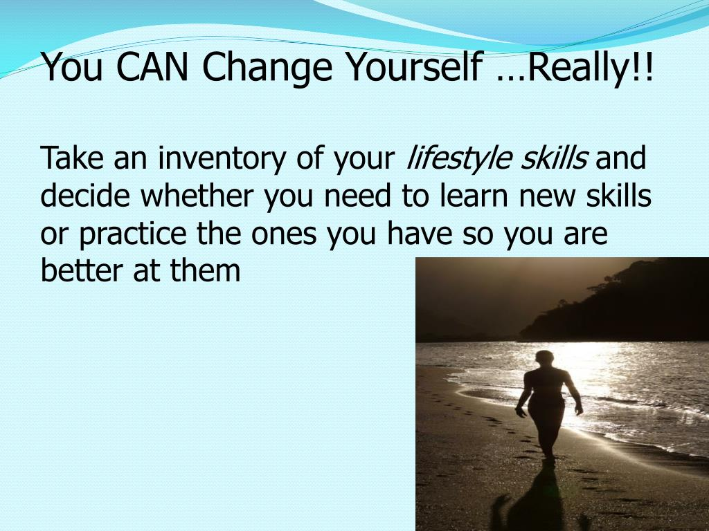 You CAN Change Yourself …Really!!