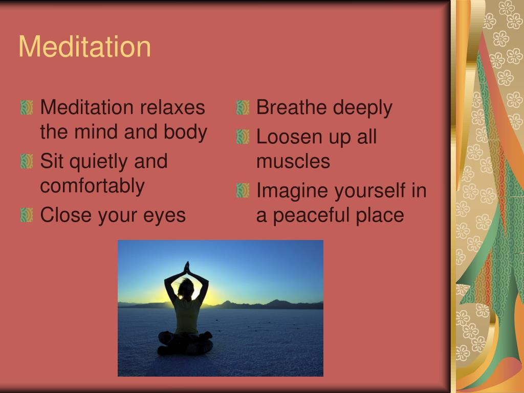 Meditation relaxes the mind and body