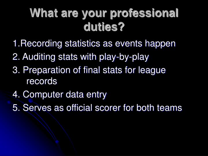 What are your professional duties?