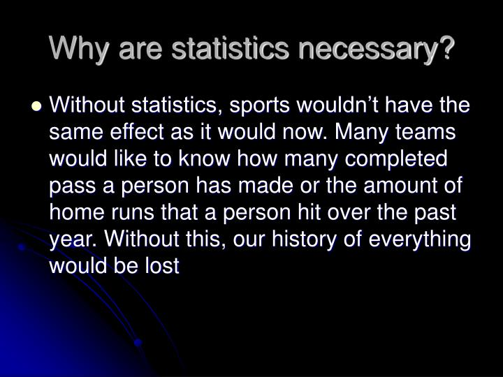 Why are statistics necessary?