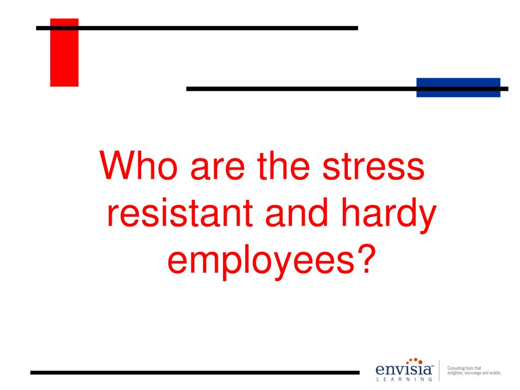 Who are the stress resistant and hardy employees?