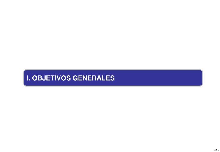 I. OBJETIVOS GENERALES