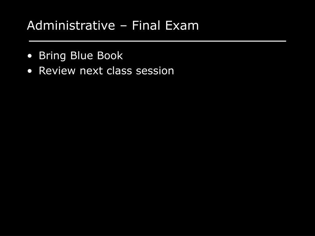 Administrative – Final Exam