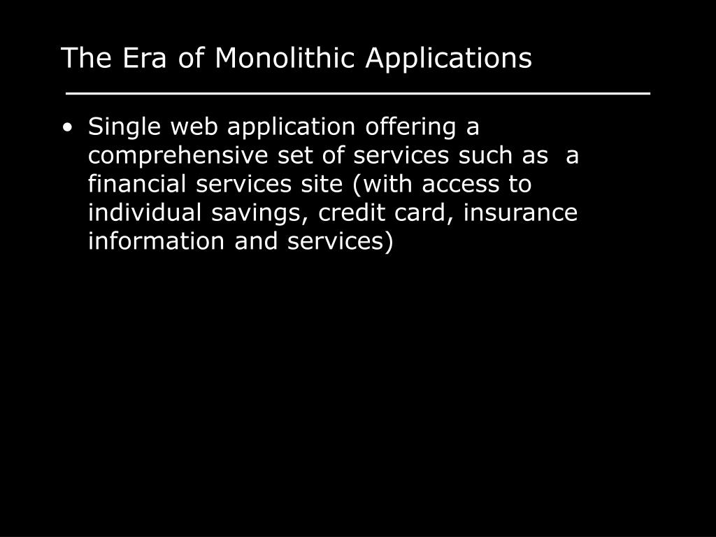 The Era of Monolithic Applications