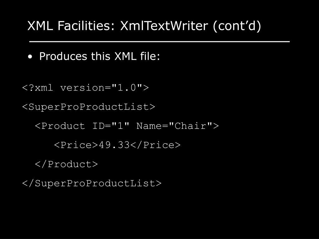 XML Facilities: XmlTextWriter (cont'd)