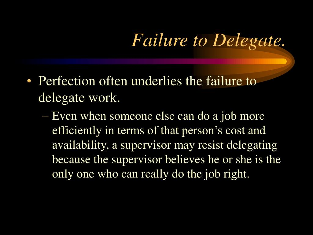 Failure to Delegate.