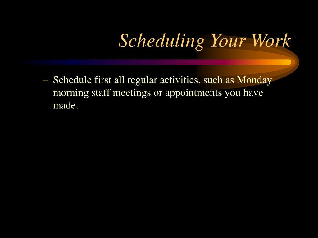 Scheduling Your Work