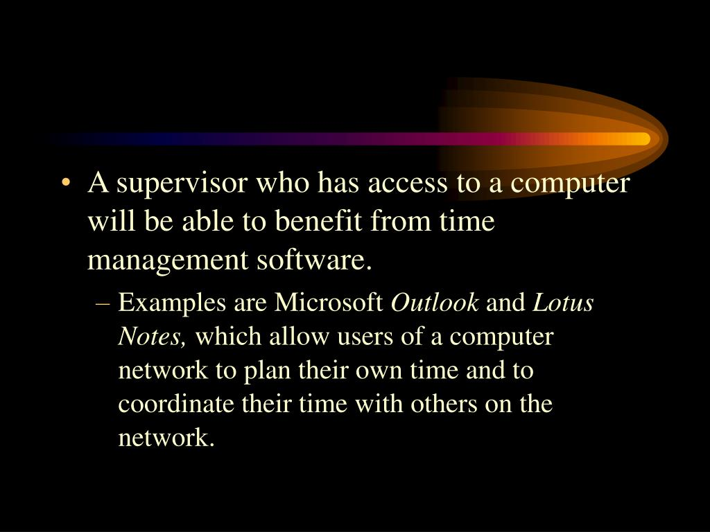 A supervisor who has access to a computer will be able to benefit from time management software.