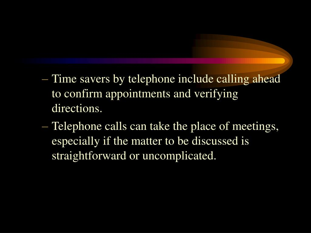 Time savers by telephone include calling ahead to confirm appointments and verifying directions.