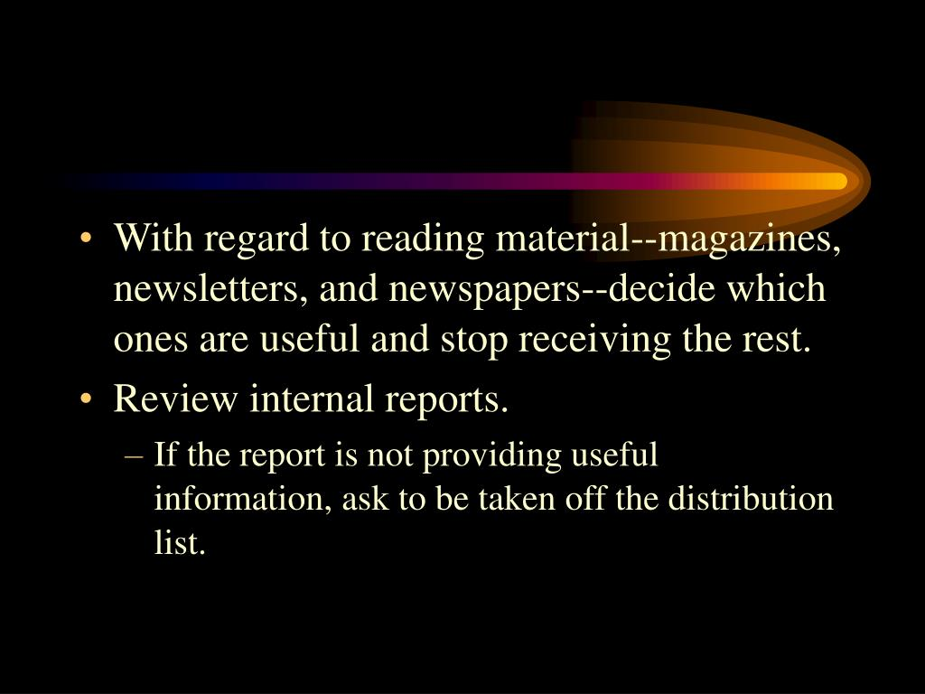 With regard to reading material--magazines, newsletters, and newspapers--decide which ones are useful and stop receiving the rest.