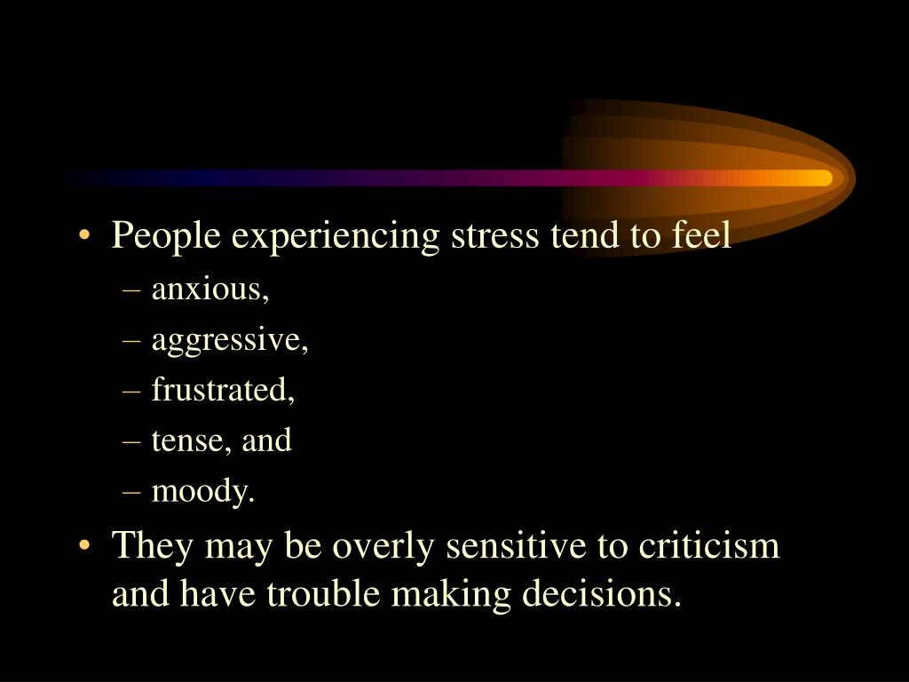 People experiencing stress tend to feel