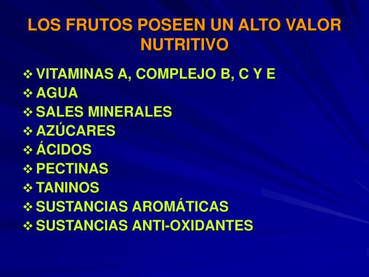 LOS FRUTOS POSEEN UN ALTO VALOR NUTRITIVO