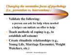 changing the normative focus of psychology i e prevention vs intervention