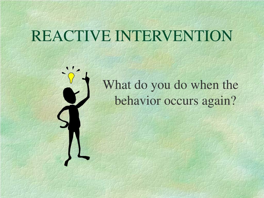 REACTIVE INTERVENTION