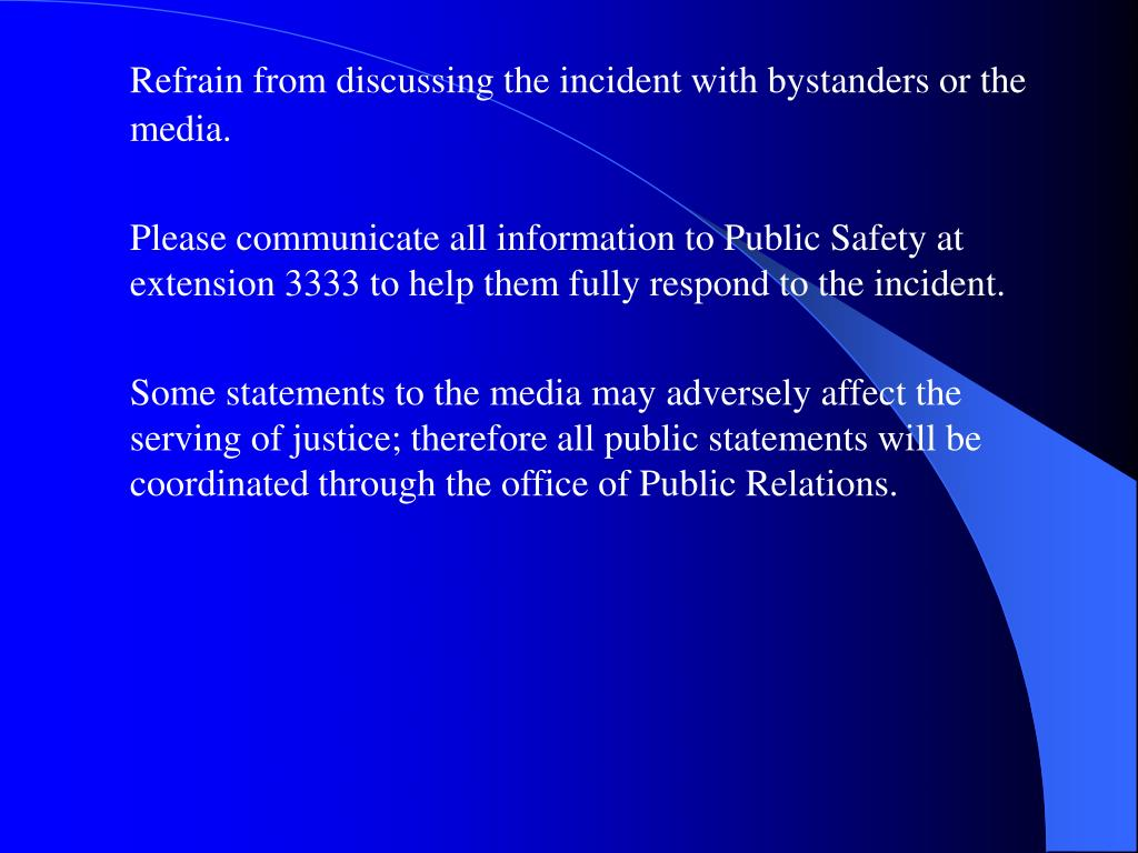 Refrain from discussing the incident with bystanders or the media.