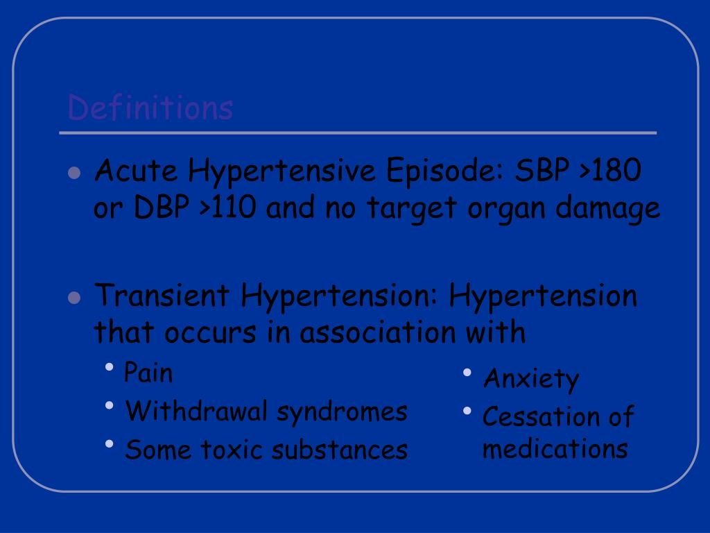 Acute Hypertensive Episode: SBP >180 or DBP >110 and no target organ damage