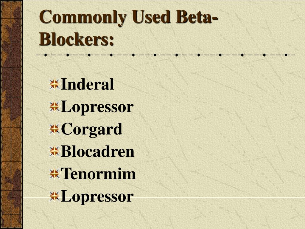 Commonly Used Beta-Blockers: