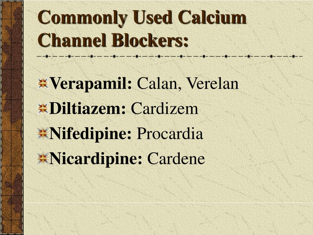 Commonly Used Calcium Channel Blockers:
