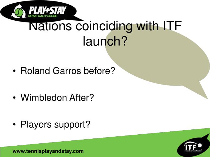 Nations coinciding with ITF launch?